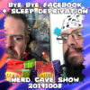 Bye Bye Facebook + Sleep Deprivation ~ Nerd Cave Show 20190924