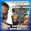 Playstation Drugs & Black Widow ~ Nerd Cave Show 20191203