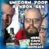 Unicorn Poop & XBox Se X ~ Nerd Cave Show 20191217