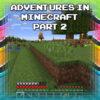 Adventures In Minecraft ~ Part 2