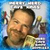 Merry Nerd Cave Xmas ~ Nerd Cave Show 20191223