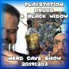 Playstation Drugs & Black Widow ~ Nerd Cave Show 20191203