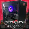 Building My Friends NZXT Ryzen PC