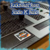 Rackmount Ryzen Audio Editing Studio VoxPro PC Build